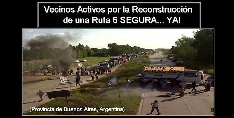 RECONSTRUCCIÓN de la RUTA 6: Vecinos Activos por una Ruta 6 Segura (provincia de Buenos Aires)