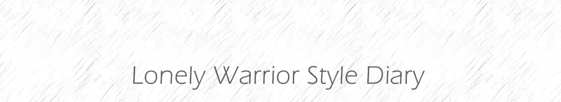 Lonely Warrior's Style Diary