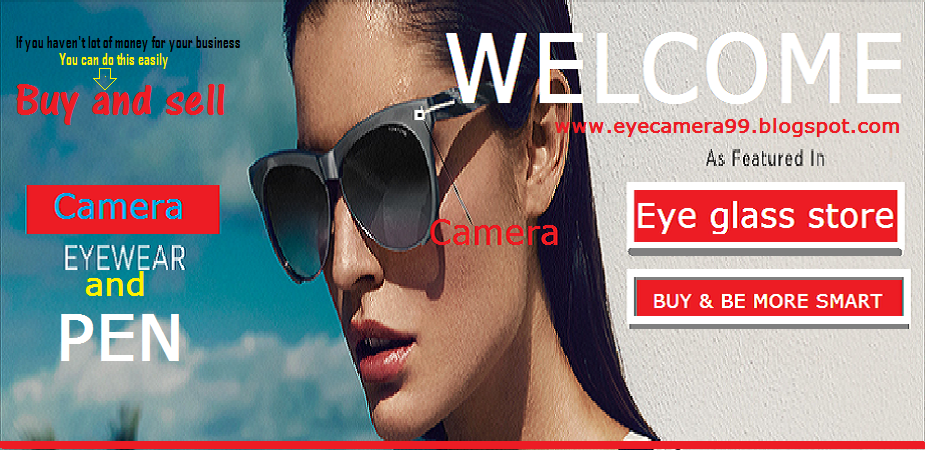 EYE GLASS CAMERA AND PEN CAMERA FOR MORE SMART