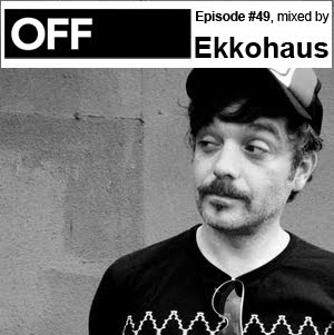 clubmusicsource.comVA   OFF Recordings Podcast Episode #49, mixed by Ekkohaus