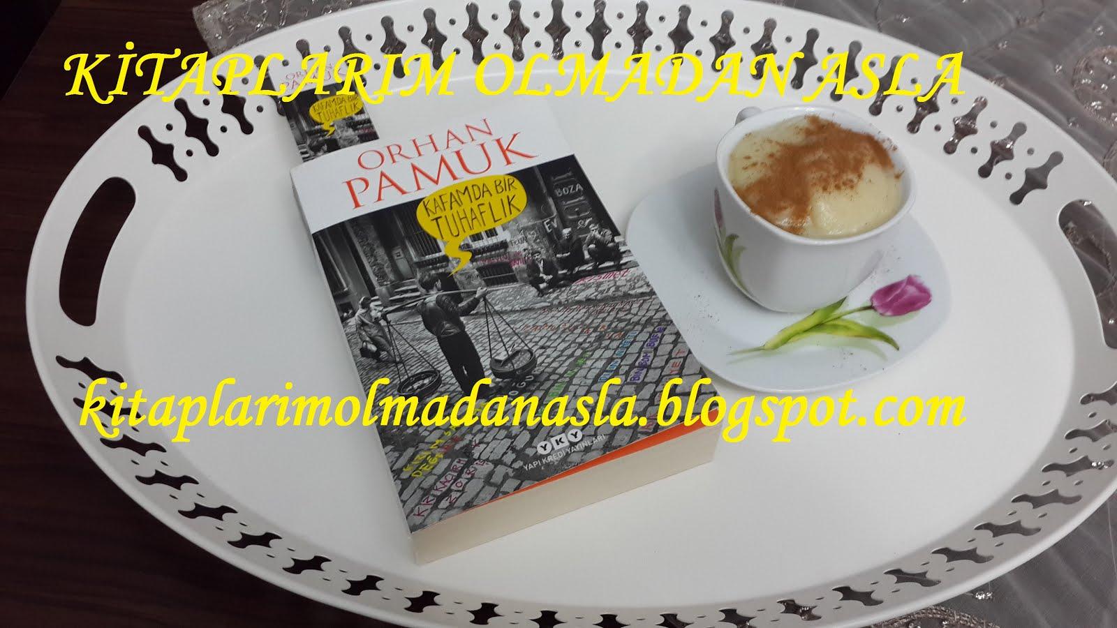 ORHAN PAMUK - KAFAMDA BİR TUHAFLIK