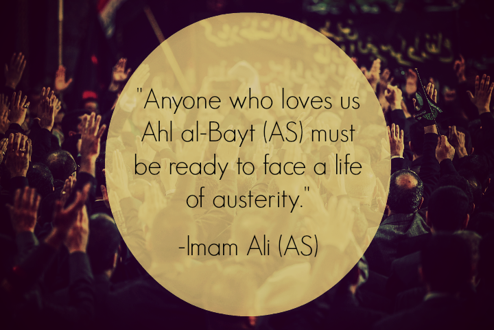 Anyone who loves us Ahl al-Bayt (AS) must be ready to face a life of austerity.