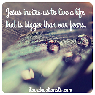 Jesus invites us live a life bigger than our fears