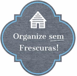 Organize sem Frescuras!