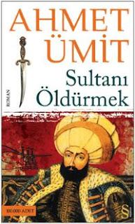 SULTANI ÖLDÜRMEK, Ahmet Ümit