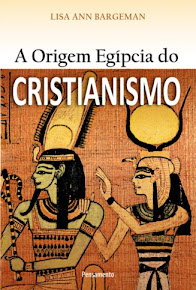 A ORIGEM EGÍPCIA DO CRISTIANISMO - Lisa Ann Bargeman