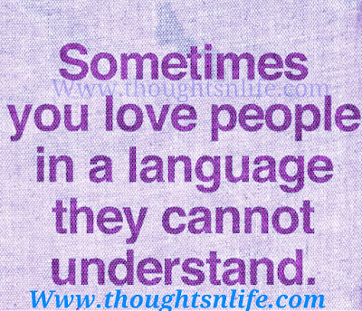 Sometimes you love people in a language they cannot understand.