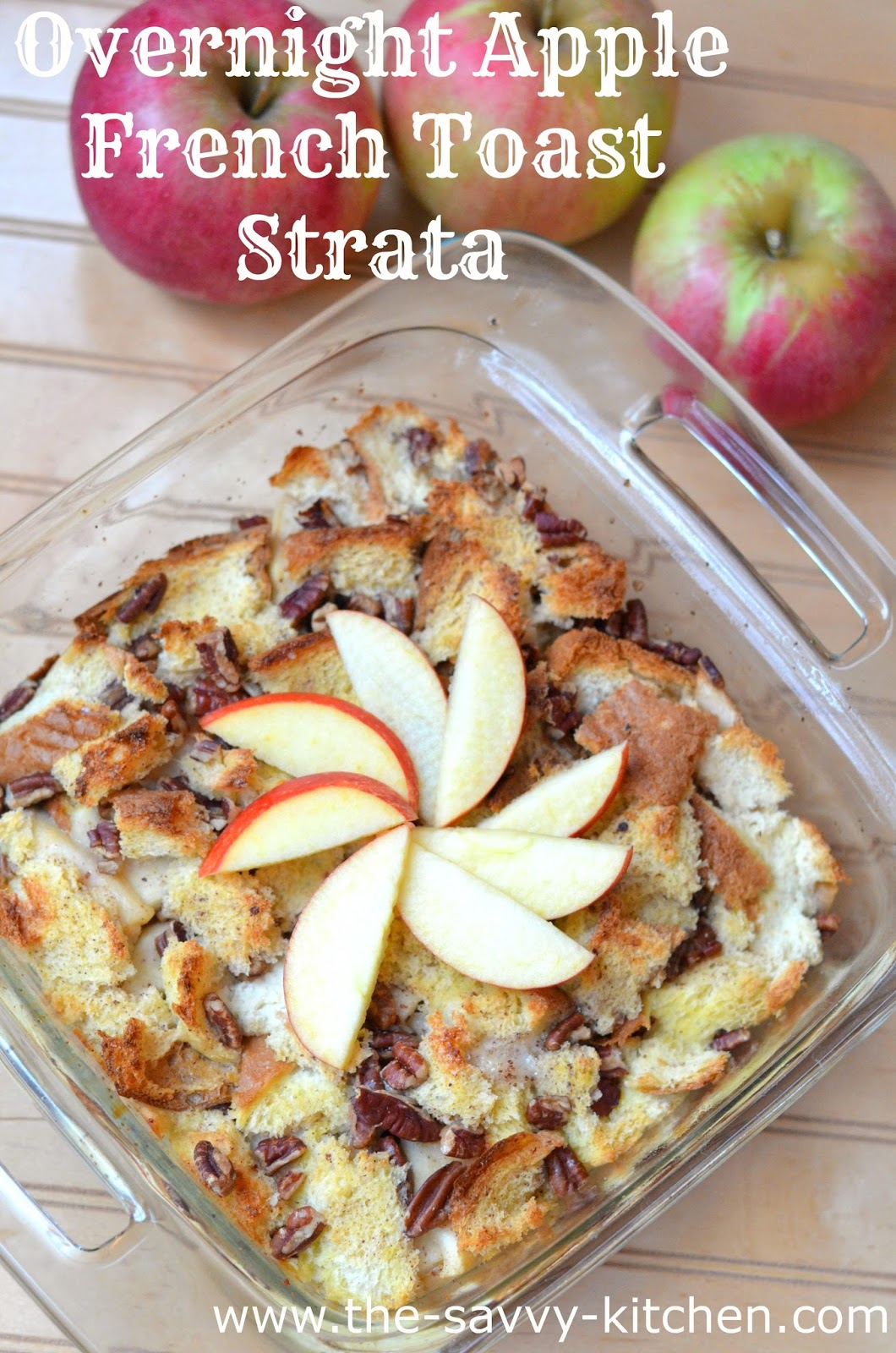 The Savvy Kitchen Overnight Apple French Toast Strata
