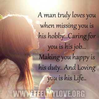 A man truly loves you when missing you is his hobby