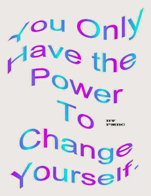 You Only Have the Power to Change Yourself.