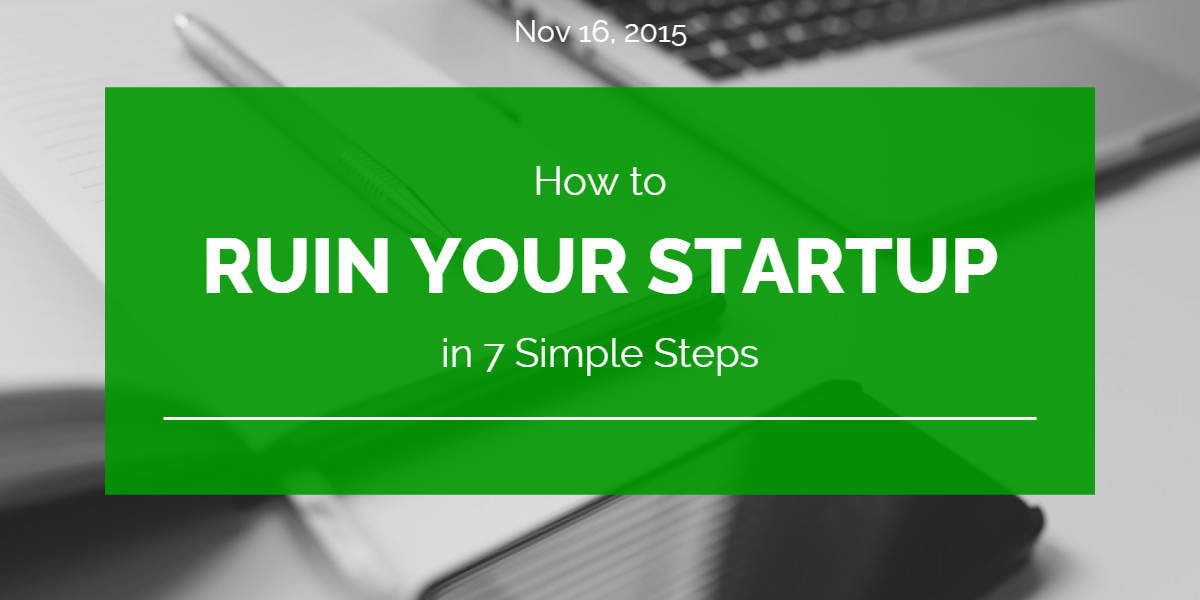 How to Ruin Your Startup in 8 Simple Steps