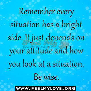 Remember every situation has a bright side.