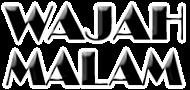 WAJAH MALAM