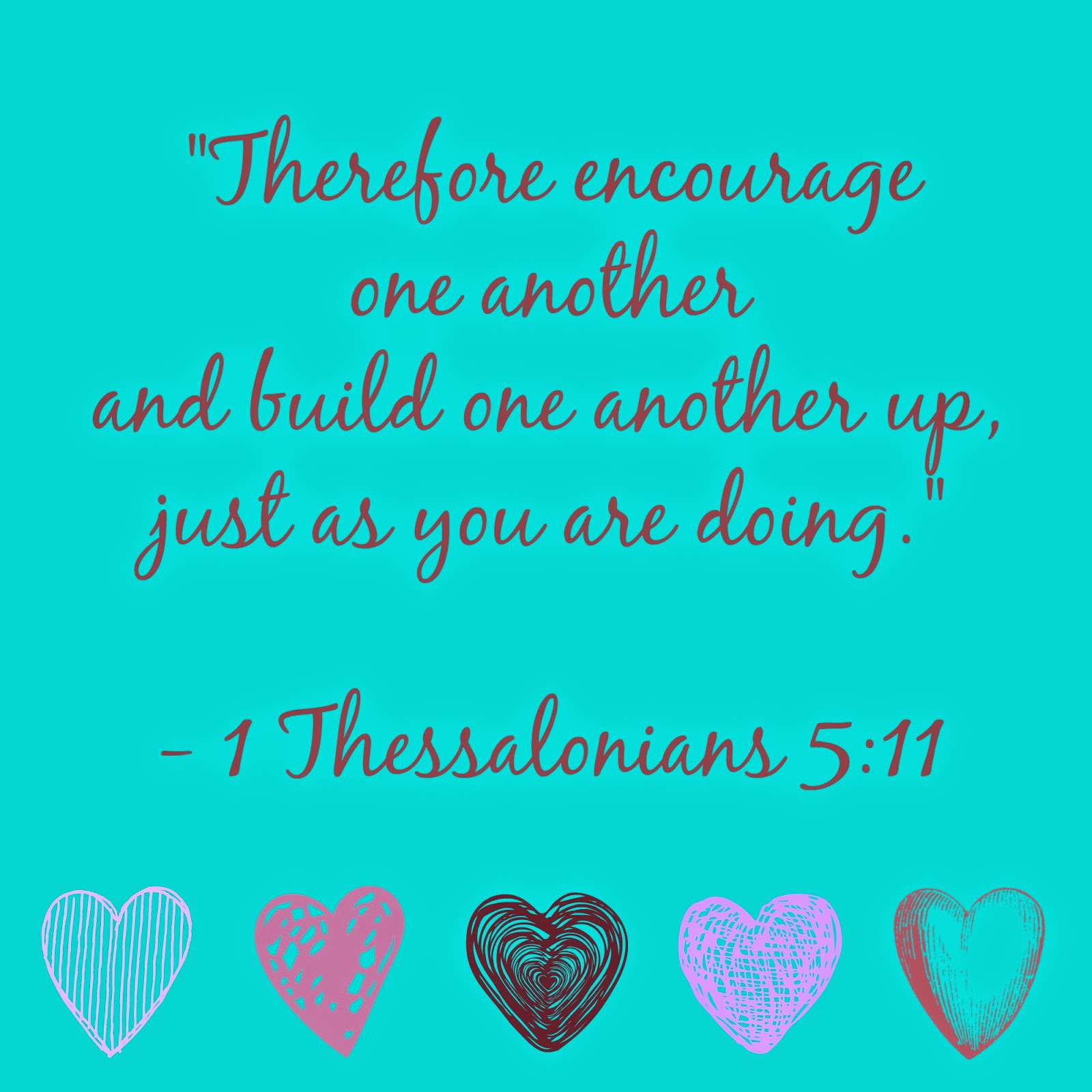 """Therefore encourage one another and build one another up, just as you are doing."" #amysgift"