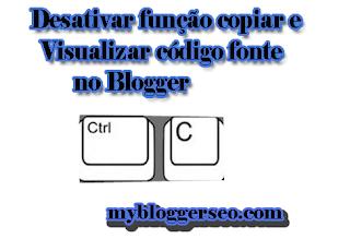 Desativar Função copiar e visualizar código fonte Blogger