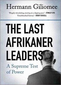 The Last Afrikaner Leaders, by Hermann Giliomee