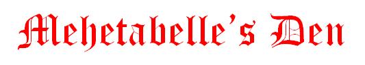 Mehetabelle's Den