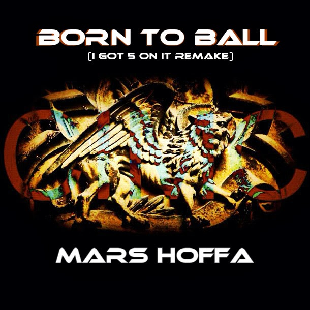 MARS HOFFA | BORN TO BALL (I GOT 5 ON IT REMAKE)