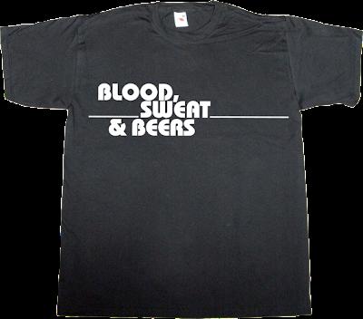 beer blood sweat & Tears rock rock fun t-shirt ephemeral-t-shirts