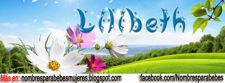 QUE SIGNIFICA EL NOMBRE LILITH Ó LILIBETH