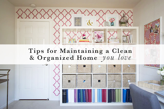 Tips for maintaing a clean organized home you love michaela noelle designs - Tips to keep your house more organized ...