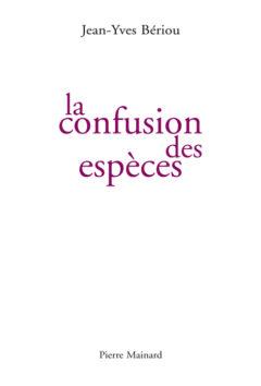 Jean-Yves BÉRIOU, La confusion des espèces, Pierre Mainard Éditeur, 2018