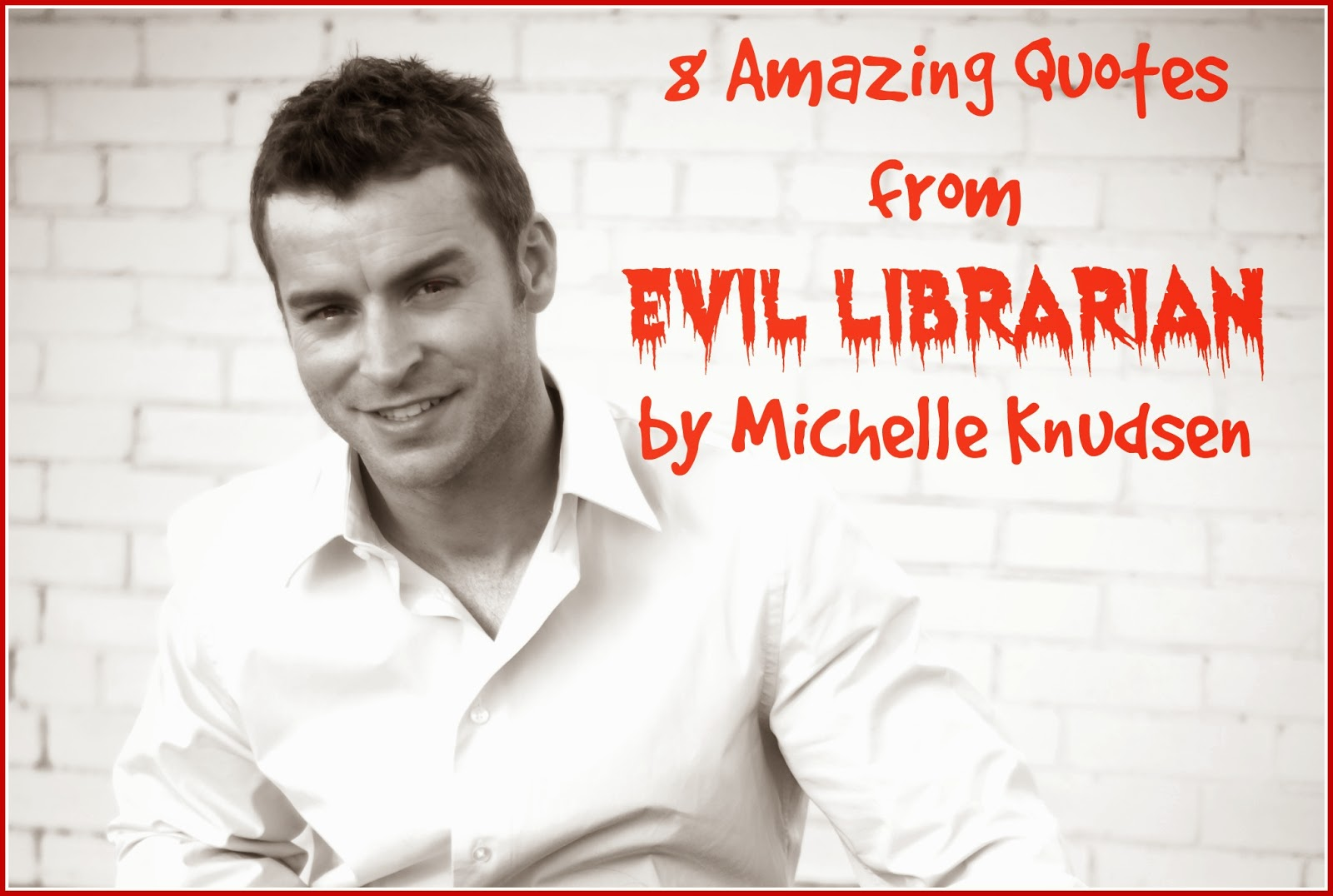 Top 8 quotes from Evil Librarian by Michelle Knudsen