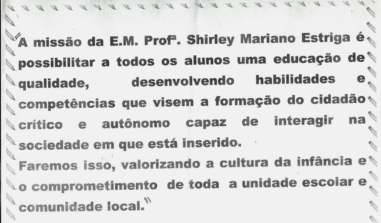 MISSÃO DA E.M.Profª. Shirley Mariano Estriga