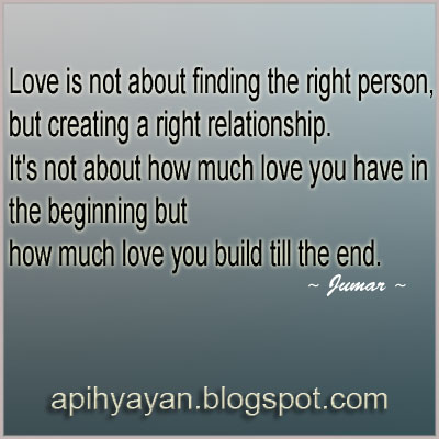 Love Is Not About Finding The Right Person..  Apihyayan Blog