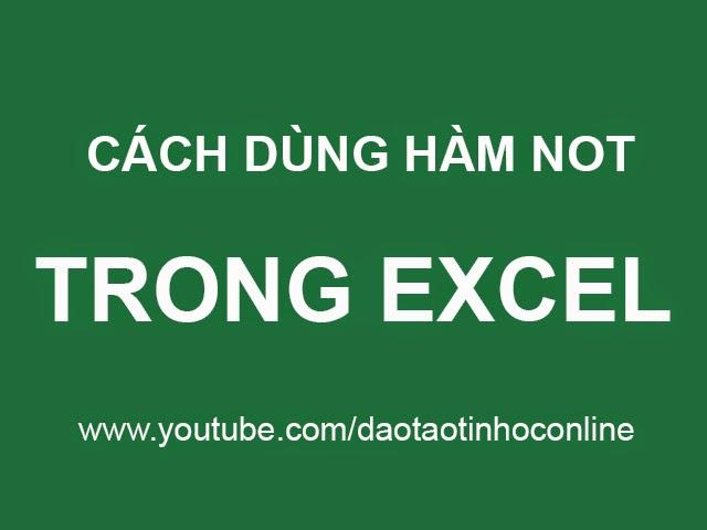 Hướng dẫn sử dụng hàm NOT trong Excel