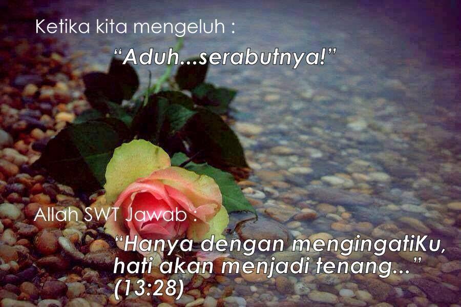 """Ketika kita mengeluh, """"Aduh! Serabutnya!"""" Allah menjawab, """"Hanya dengan mengingatiKu, hati akan menjadi tenang"""" (13:28)"""