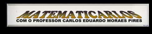 MATEMATICARLOS - COM O PROFESSOR CARLOS EDUARDO MORAES PIRES