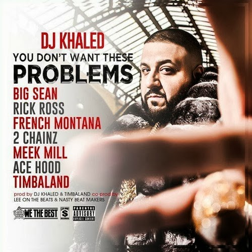 DJ Khaled - You Don't Want These Problems ft. Big Sean, Rick Ross, French Montana, 2 Chainz, Meek Mill & Ace Hood