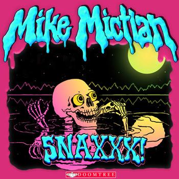"""MIKE MICTLAN """"SNAXXX!"""""""