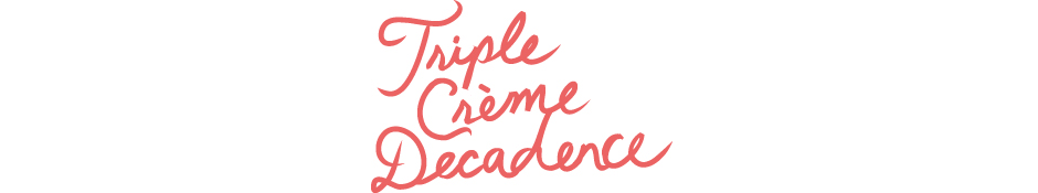 Triple Crème Decadence