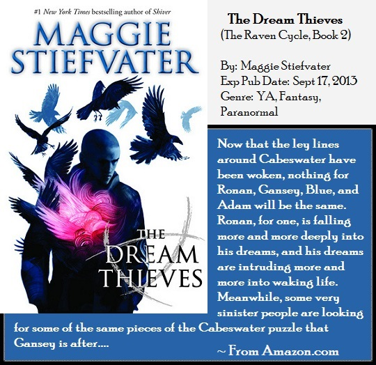 The Dream Thieves, The Raven Cycle Book 2, By Maggie Stiefvater Expected Publication September 17, 2013 Genres Young Adult YA Paranormal Fantasy Magic