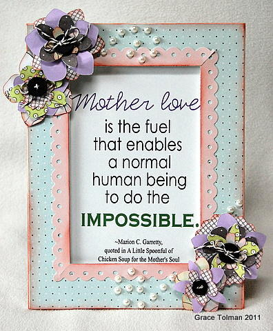 I Love To Frame Quotes. Itu0027s The Next Best Thing To Pictures And Adding  Paper Flowers To The Sides Just Makes This Frame Scream Mother To Me.