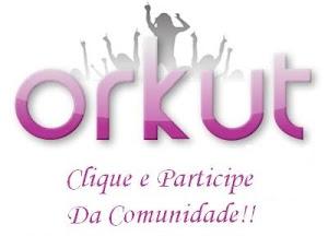 Clique e Participe da comunidade no Orkut