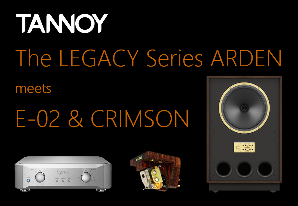 TANNOY The LEGACY Series 『ARDEN』 meets E-02&CRIMSON