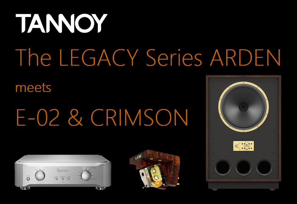 TANNOY The LEGACY Series 『ARDEN』 meets E-02&CRIMSON