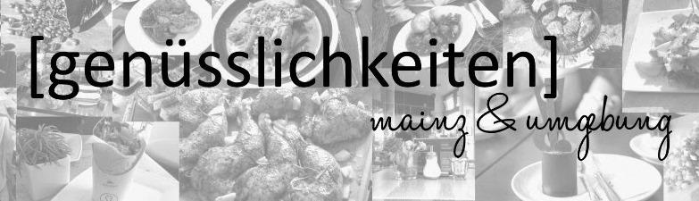 [genüsslichkeiten] Restaurants in Mainz & Umgebung