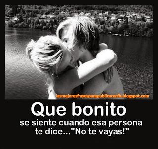Frases De Amor: Que Bonito Se Siente Cuando Esa Persona Te Dice No Te Vayas