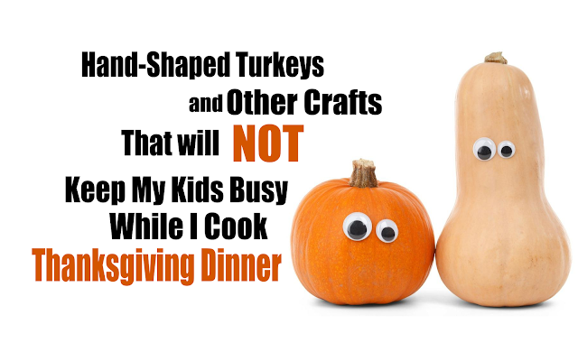 Hand-Shaped Turkeys and Other Crafts That Will NOT Keep My Kids Busy While I'm Making Thanksgiving Dinner -- I'm not sure what I'll do to keep the kids occupied while we cook Thanksgiving dinner this year, but it won't be one of these fall crafts.  {posted @ Unremarkable Files}