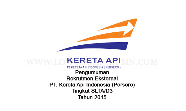 Pengumuman Rekrutmen Eksternal PT. Kereta Api Indonesia (Persero) Tingkat SLTA/D3 Tahun 2015