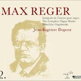 Jean-Baptiste DUPONT : Intégrale oeuvre d'Orgue de Max REGER - vol2