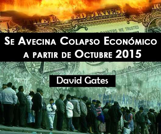 Se Avecina Colapso Económico a partir de Octubre 2015 - David Gates