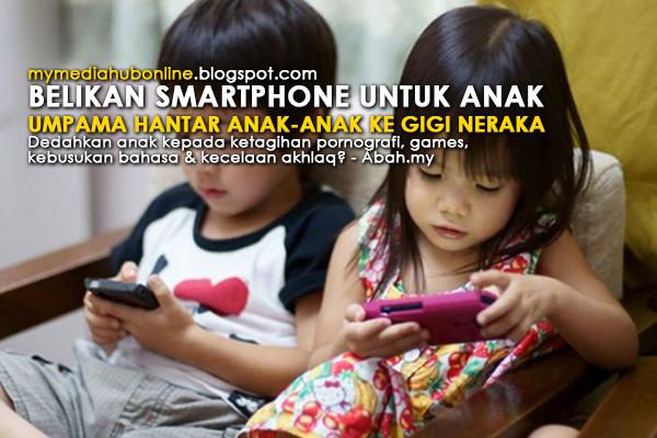 Belikan smartphone untuk anak umpama hantar anak anak ke gigi neraka