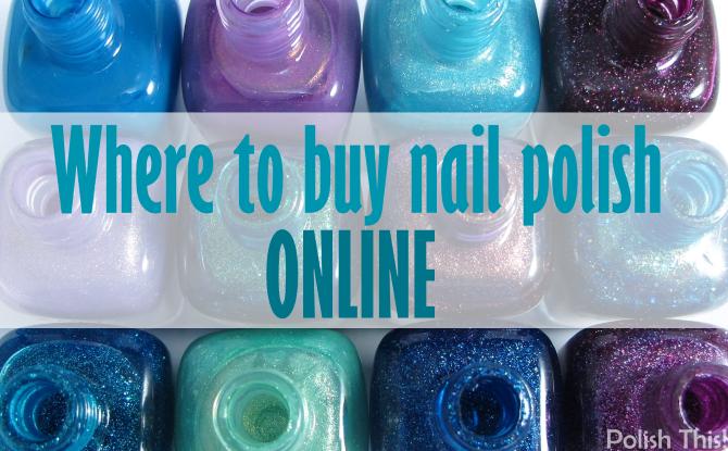 Where To Buy Nail Polish Online - Polish This!