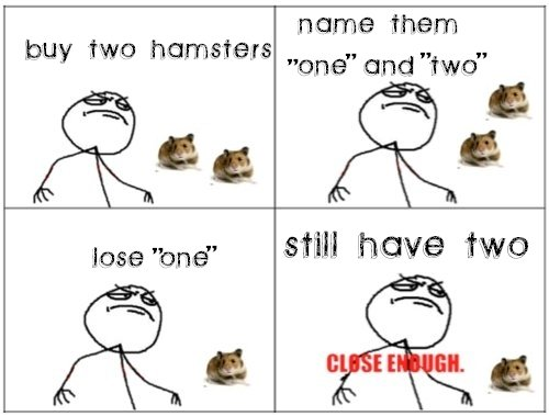 Buy Two Hamsters Name Them One And Two Lose One Still Have Two - Close Enough
