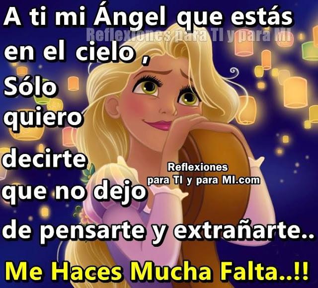 A ti, mi Ángel que estás en el cielo, sólo quiero decirte que no dejo de pensarte y extrañarte...  Me Haces Mucha Falta !!!